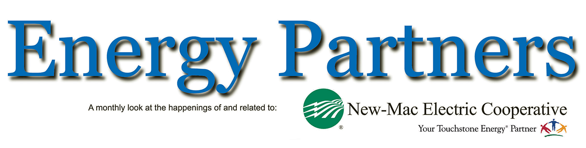 Energy Partners is a monthly publication of New-Mac Electric for the purpose of informing members of the programs, services and happenings of, and related to, the cooperative.